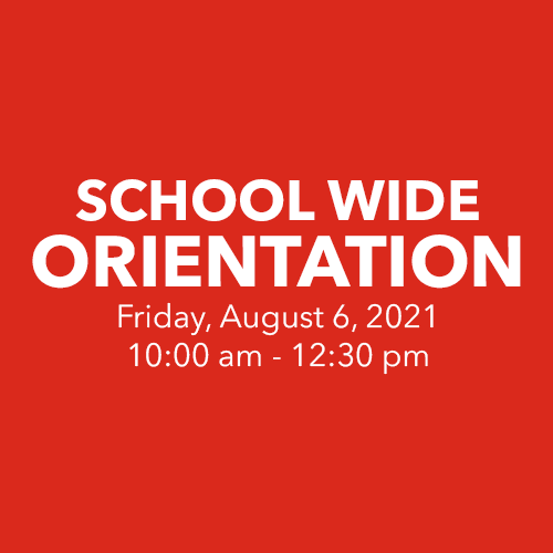 School Wide Orientation on Friday, August 6, 2021 from 10am to 12:30pm